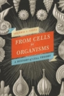 From Cells to Organisms : Re-envisioning Cell Theory - Book