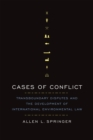 Cases of Conflict : Transboundary Disputes and the Development of International Environmental Law - Book