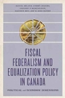 Fiscal Federalism and Equalization Policy in Canada : Political and Economic Dimensions - Book