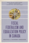 Fiscal Federalism and Equalization Policy in Canada : Political and Economic Dimensions - eBook