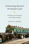 Colonizing Russia's Promised Land : Orthodoxy and Community on the Siberian Steppe - Book