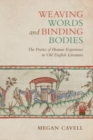 Weaving Words and Binding Bodies : The Poetics of Human Experience in Old English Literature - Book