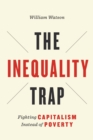 The Inequality Trap : Fighting Capitalism Instead of Poverty - Book