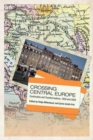 Crossing Central Europe : Continuities and Transformations, 1900 and 2000 - Book
