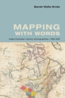 Mapping with Words : Anglo-Canadian Literary Cartographies, 1789-1916 - Book