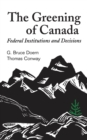 The Greening of Canada : Federal Institutions and Decisions - eBook