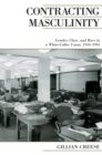 Contracting Masculinity : Gender, Class, and Race in a White-Collar Union, 1944-1994 - eBook