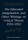 The Educated Imagination and Other Writings on Critical Theory 1933-1963 - eBook