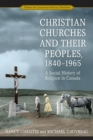 Christian Churches and Their Peoples, 1840-1965 : A Social History of Religion in Canada - eBook