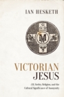 Victorian Jesus : J.R. Seeley, Religion, and the Cultural Significance of Anonymity - eBook