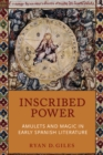 Inscribed Power : Amulets and Magic in Early Spanish Literature - eBook