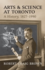 Arts and Science at Toronto : A History, 1827-1990 - eBook