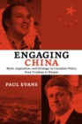 Engaging China : Myth, Aspiration, and Strategy in Canadian Policy from Trudeau to Harper - eBook