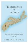 Testimonies and Secrets : The Story of a Nova Scotia Family, 1844-1977 - eBook