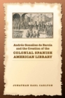 Andres Gonzalez de Barcia and the Creation of the Colonial Spanish American Library - eBook