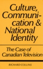 Culture, Communication and National Identity : The Case of Canadian Television - eBook