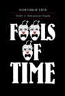 Fools of Time : Studies in Shakespearean Tragedy - eBook