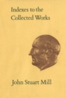 Indexes to the Collected Works of John Stuart Mill - eBook