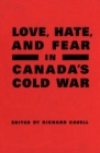 Love, Hate, and Fear in Canada's Cold War - eBook