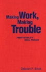 Making Work, Making Trouble : Prostitution as a Social Problem - eBook