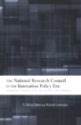The National Research Council in The Innovation Policy Era : Changing Hierarchies, Networks, and Markets - eBook