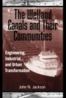The Welland Canals and their Communities : Engineering, Industrial, and Urban Transformation - eBook