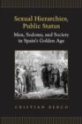 Sexual Hierarchies, Public Status : Men, Sodomy, and Society in Spain's Golden Age - eBook