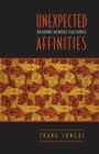 Unexpected Affinities : Reading Across Cultures - eBook