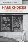 Hard Choices : Financial Exclusion, Fringe Banks and Poverty in Urban Canada - eBook
