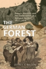 The German Forest : Nature, Identity, and the Contestation of a National Symbol, 1871-1914 - eBook
