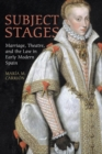 Subject Stages : Marriage, Theatre and the Law in Early Modern Spain - eBook