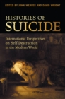 Histories of Suicide : International Perspectives on Self-Destruction in the Modern World - eBook