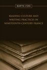 Reading Culture & Writing Practices in Nineteenth-Century France - eBook