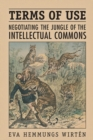 Terms of Use : Negotiating the Jungle of the Intellectual Commons - eBook
