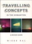 Travelling Concepts in the Humanities : A Rough Guide - eBook