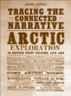 Tracing the  Connected Narrative : Arctic Exploration in British Print Culture, 1818-1860 - eBook