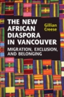 The New African Diaspora in Vancouver : Migration, Exclusion and Belonging - eBook