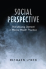 Social Perspective : The Missing Element in Mental Health Practice - eBook