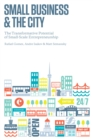 Small Business and the City : The Transformative Potential of Small Scale Entrepreneurship - eBook