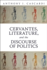 Cervantes, Literature and the Discourse of Politics - eBook