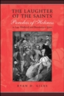 The Laughter of the Saints : Parodies of Holiness in Late Medieval and Renaissance Spain - eBook