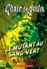 Chair de poule : Le mutant au sang vert - eBook