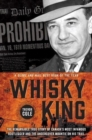 The Whisky King : The remarkable true story of Canada's most infamous bootlegger and the undercover Mountie on his trail - Book