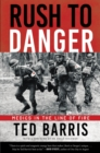 Rush to Danger : Medics in the Line of Fire - eBook
