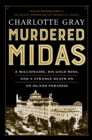 Murdered Midas : A Millionaire, His Gold Mine, and a Strange Death on an Island Paradise - eBook