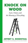 Knock on Wood : Luck, Chance, and the Meaning of Everything - Book
