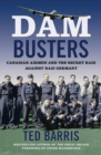 Dam Busters : Canadian Airmen and the Secret Raid Against Nazi Germany - eBook