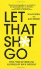 Let That Sh*t Go : Find Peace of Mind and Happiness in Your Everyday - Book