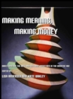 Making Meaning, Making Money : Directions for the Arts and Cultural Industries in the Creative Age - Book