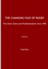 The Changing Face of Rugby : The Union Game and Professionalism since 1995 - eBook